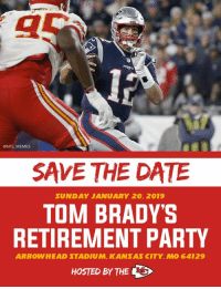 Memes, Nfl, and Party: @NFL MEMES  SAVE THE DATE  SUNDAY JANUARY 20. 2019  TOM BRADY'S  RETIREMENT PARTY  ARROWHEAD STADIUM, KANSAS CITY. MO 64129  HOSTED BY THES Spread the word!