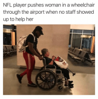 Follow my other account @tanksgoodnews if you want to see other stories like this goodnewsonly: NFL player pushes woman in a wheelchair  through the airport when no staff showed  up to help her Follow my other account @tanksgoodnews if you want to see other stories like this goodnewsonly