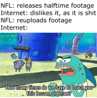 Internet, Memes, and Nfl: NFL: releases halftime footage  Internet: dislikes it, as it is shit  NFL: reuploads footage  Internet:  @dankerino. memes v  this lesson old man? They never learn