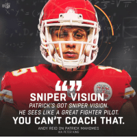 Andy Reid, Memes, and Nfl: NFL  SNIPER VISION.  PATRICK'S GOT SNIPER VISION.  HE SEES LIKE A GREAT FIGHTER PILOT.  YOU CAN'T COACH THAT,  ANDY REID ON PATRICK MAHOMES  VIA PETER KING .@PatrickMahomes5 sees the field like it's on radar. 👀 https://t.co/Te7t5WkY7U