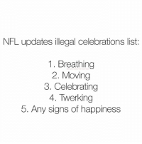 Nfl, Twerking, and Happiness: NFL updates illegal celebrations list:  1. Breathing  2. Moving  3. Celebrating  4. Twerking  5. Any signs of happiness BREAKING: AB now considering holding out due to rule 4 @funniestnbamemez