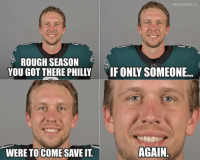 😂: @NFLMEMES IG  ROUGH SEASON  YOU GOT THERE PHILLY  IF ONLY SOMEONE..  WERE TOCOMESAVE IT  AGAIN 😂