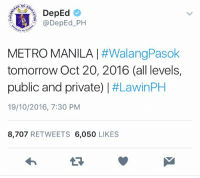 JUST IN: CLASSES IN ALL LEVELS ARE SUSPENDED TOMORROW, OCTOBER 20, 2016.  Eh sembreak na.: NG ED  DepEd  DepEd PH  METRO MANILA  #WalangPasok  tomorrow Oct 20, 2016 (all levels,  public and private)  I #LawinPH  19/10/2016, 7:30 PM  8,707  RETWEETS  6,050  LIKES JUST IN: CLASSES IN ALL LEVELS ARE SUSPENDED TOMORROW, OCTOBER 20, 2016.  Eh sembreak na.