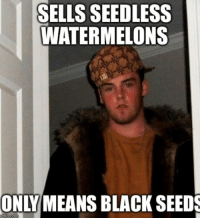 Sick of your false advertising: ngflip Conn  SELLS SEEDLESS  WATERMELONS Sick of your false advertising