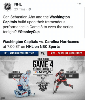 Hockey, Memes, and National Hockey League (NHL): NHL  23 mins  Can Sebastian Aho and the Washington  Capitals build upon their tremendous  performance in Game 3 to even the series  tonight? #StanleyCup  Washington Capitals vs. Carolina Hurricanes  at 7:00 ET on NHL on NBC Sports  VS.  M1- WASHINGTON CAPITALS  WC1 CAROLINA HURRICANES  FIRST ROUND  GAME 4  WSH LEADS SERIES 2-1  SEBASTIAN  AHO  BRADEN  HOLTBY  TONIGHT- 7:00 ET  STANLEYCUP  PLAYOFFS  @NHL Was there a playoff trade I missed? Does the person making these posts even watch hockey? - Foote Long
