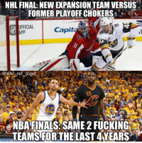 Basketball, Fucking, and Logic: NHL FINAL: NEW EXPANSION TEAM VERSUS  FORMER PLAYOFF CHOKERS  IC  OFFICIAL  Capita  @nhl ref logic  23  30  NBAFINALS:SAME 2 FUCKING  TEAMS FORTHE LAST 4YEARS I love playing basketball but I haven't watched NBA games in almost 10 years