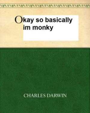 Okay so basically im monky - iFunny :): nhnhnrrhnhnhrhnhnh  Okay so basically  im monky  CHARLES DARWIN Okay so basically im monky - iFunny :)