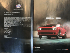 Cars, Dodge Challenger, and Run: NHRA CHAMPIONSHIP DRAG RACING  2035 FINANCIAL WAY, GLENDORA, CALUPORNIA 91741-4602 (626)914-4761  To: FCA US LLC, regarding its Dodge brand  Date: November 30, 2016  This letter verifies that on Monday, November 21st, 2016 at Gainesville Racewa  in Gainesville, Florida, the Dodge Challenger SRT Demon ran the quarter mile  an elapsed time of 9.650 seconds at 140.09 miles per hour. Both the elapsed  time and the speed on this run exceeded the limits on 2008 OEM model-year and  newer production cars and therefore violate our rules. The car exceeded our  limits of 9.99 seconds and 135 miles per hour. Therefore, before this car cant  run again at an NHRA Member Track,it must be brought into compliance with  rules and regulations found in Section 4 of the NHRA Rulebook. If you have a  questions concerning this letter or the rules in Section 4 of the NHRA Rulebool  please contact me.  SORRY. NOT SORRY.  Sincerely,  Glen Gray  NHRA  Vice President, Technical Operations  OFFICIALLY BANNED BY THE NHRA  DOMESTIC. NOT DOMESTICATED This ad for the New Dodge Demon is simply the letter from the NHRA (National Hot Rod Association) telling them it's too fast to be allowed.