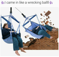 Memes, 🤖, and Demolition: NI came in like a wrecking ballll need me a girl like this. in case I have some demolition to do.....🍩c
