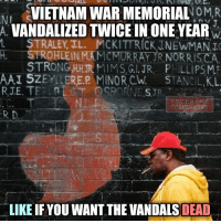 "A memorial in Venice, Calif., for Vietnam troops who went missing in action has been vandalized with graffiti for the second time in the past year, sparking a new round of anger.""There's just no respect for what this is,"" Stewart Oscars, who lives nearby, says. ""I'm just mad and sad."" Desecration of monuments of fallen for the country soldiers is the work of the same scoundrels that burn the American flags and flags of the Confederacy, mock the monuments to southern generals, mutilate their graves, rename schools named after Confederate heroes and call to erase the memory of the fallen in the Civil War. First the liberals will destroy all that is associated with the historical legacy of the South, and then they will destroy everything American - flags, monuments and graves of veterans. Unfortunately, the words ""liberal"" and ""vandal"" are turning into synonyms and challenge of the American patriots is to save the country from the liberal plague that wants to erase the country from the face of the Earth. Mockery of the memory of veterans should be immediately stopped. veteranscomefirst veterans_us Veterans Usveterans veteransUSA SupportVeterans Politics USA America Patriots Gratitude HonorVets thankvets supportourtroops semperfi USMC USCG USAF Navy Army military godblessourmilitary soldier holdthegovernmentaccountable RememberEveryoneDeployed Usflag StarsandStripes: NI VIETNAM WAR MEMORIAL  NOM, R  VANDALIZED TWICE INONE YEAR  W  STRALEY IL. CKITTRICK JNEWMAN, JC  H. STROHLEINIMA STRONG HHUR MIMS Gl. JR. PHILLIPSME  AAI SZEYLLERE.P  MINOR Ch.  STANCIL.K.L  RJE. TEEL RL OSBORNE SUR  R D  LIKE IF YOU WANT THE VANDALS DEAD A memorial in Venice, Calif., for Vietnam troops who went missing in action has been vandalized with graffiti for the second time in the past year, sparking a new round of anger.""There's just no respect for what this is,"" Stewart Oscars, who lives nearby, says. ""I'm just mad and sad."" Desecration of monuments of fallen for the country soldiers is the work of the same scoundrels that burn the American flags and flags of the Confederacy, mock the monuments to southern generals, mutilate their graves, rename schools named after Confederate heroes and call to erase the memory of the fallen in the Civil War. First the liberals will destroy all that is associated with the historical legacy of the South, and then they will destroy everything American - flags, monuments and graves of veterans. Unfortunately, the words ""liberal"" and ""vandal"" are turning into synonyms and challenge of the American patriots is to save the country from the liberal plague that wants to erase the country from the face of the Earth. Mockery of the memory of veterans should be immediately stopped. veteranscomefirst veterans_us Veterans Usveterans veteransUSA SupportVeterans Politics USA America Patriots Gratitude HonorVets thankvets supportourtroops semperfi USMC USCG USAF Navy Army military godblessourmilitary soldier holdthegovernmentaccountable RememberEveryoneDeployed Usflag StarsandStripes"