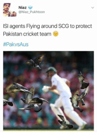 #IYKWIM 😜: Niaz  @Niaz Pukhtoon  ISI agents Flying around SCG to protect  Pakistan cricket team  #IYKWIM 😜