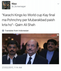 "😂: Niaz  Screenager  ""Karachi Kings ko World cup Kay final  ma Pohnchny per Mubarakbad paish  krta ho""- Qaim Ali Shah  Translate from Indonesian  27/02/2017 1:14 AM 😂"