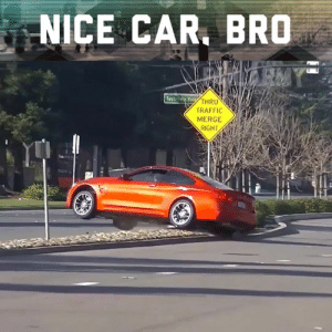 Memes, Traffic, and Fancy: NICE CAR, BRO  HRU  TRAFFIC  MERGE  RIGHT Say goodbye to your fancy car, buddy!