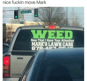 Dank, Memes, and Target: nice fuckin move Mark  Bullsboro Dr  MY  Now That I Have Your Attention  MARK'S LAWN CARE  679-4 S Nice move by CryptoTrendzApp MORE MEMES