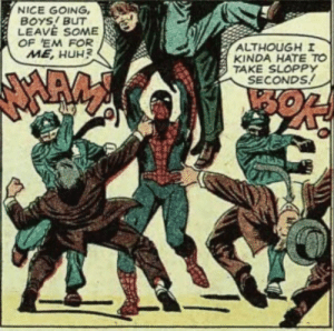 Sloppy seconds? Damn, Spidey!: NICE GOING,  BOYS! BUT  LEAVE SOME  OF 'EM FOR  ME, HUH?  ALTHOUGHI  KINDA HATE TO  TAKE SLOPPY  SECONDS! Sloppy seconds? Damn, Spidey!