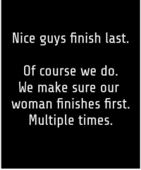 Memes, 🤖, and Multiplication: Nice guys finish last.  Of course we do.  We make sure our  woman finishes first.  Multiple times.