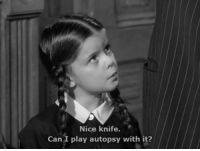 Family, Nice, and Addams Family: Nice knife.  Can I play autopsy with it? The Addams Family (1964–1966)