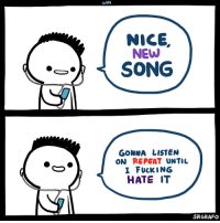 Fucking, Nice, and Song: NICE.  NEW  GONNA LISTEN  ON REPEAT UNTIL  I FUCKING  HATE T  SRGRAFO Tell me your favorite song
