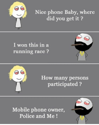 Memes, Phone, and Police: Nice phone Baby, where  did you get it?  I won this in a  running race?  How many persons  participated?  Mobile phone owner,  Police and Me! belikebro