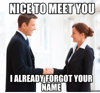 This is a serious problem for me.: NICE TO MEET TOU  I ALREADY FORGOTYOUR  NAME  (memes Conn This is a serious problem for me.
