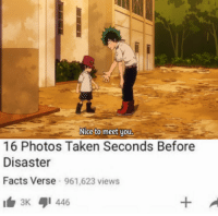 Facts, Taken, and Nice: Nice to meet you  16 Photos Taken Seconds Before  Disaster  Facts Verse 961,623 views  1白3K 1446