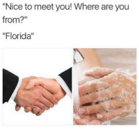 "where are you: ""Nice to meet you! Where are you  from?  ""Florida"""