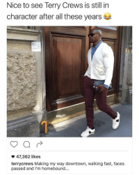 Terry Crews, Chocolate, and White: Nice to see Terry Crews is still in  character after all these years  47,362 likes  terrycrews Making my way downtown, walking fast, faces  passed and I'm homebound.. @terrycrews eaaasyy white chocolate, wouldn't want you to melt 😏