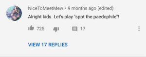 """Kids, Stars, and Video: Nice ToMeetMew 9 months ago (edited)  Alright kids. Let's play """"spot the paedophile""""!  E 17  725  VIEW 17 REPLIES This is from the """"(is this the way to) Amarillo"""" video, it stars jimmy saville"""