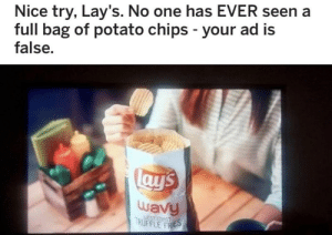 Lay's, Tumblr, and Blog: Nice try, Lay's. No one has EVER seen a  full bag of potato chips - your ad is  false.  uavy  RUFFLE FRIES  EST CORS memehumor:  Sick Of These Lies