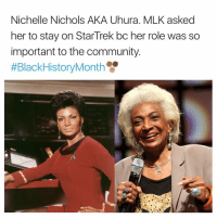 Community, Memes, and 🤖: Nichelle Nichols AKA Uhura. MLK asked  her to stay on StarTrek bc her role was so  important to the community