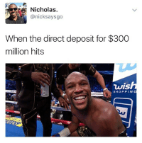 Shopping, Dank Memes, and Deposition: Nicholas.  @nicksaysgo  When the direct deposit for $300  million hits  wish  SHOPPING 💸💰