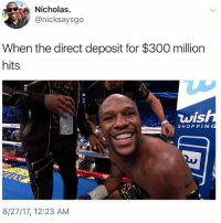 Memes, Shopping, and 🤖: Nicholas.  @nicksaysgo  When the direct deposit for $300 million  hits  wis  SHOPPING  8/27/17, 12:23 AM 🤑🤑🤑 Follow @donny.drama 🔥🔥
