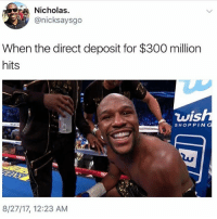 Dank, Ping, and Shop: Nicholas.  @nicksaysgo  When the direct deposit for $300 million  hits  vis  SHOP PING  8/27/17, 12:23 AM @floydmayweather is so rich it's disgusting