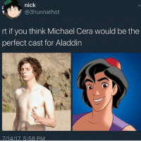 Aladdin, Michael Cera, and Michael: nick  @3hunnathot  rt if you think Michael Cera would be the  perfect cast for Aladdin  7/14/17, 5:58 PM If that happened I'd actually watch it