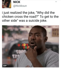 "...Anddddd that's enough internet for today, mind fucking blown to smithereens 😳: NICK  Ca Nickksun  I just realized the joke, ""Why did the  chicken cross the road?"" To get to the  other side Was a suicide joke.  GIF ...Anddddd that's enough internet for today, mind fucking blown to smithereens 😳"
