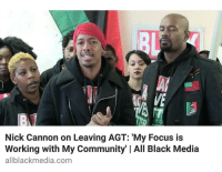 agt: Nick Cannon on Leaving AGT: My Focus is  Working with My Community' I All Black Media  allblackmedia.com
