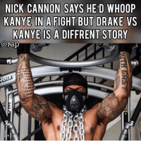"On his latest interview with BET's ""Raq Rants"", The 'Wild N Out"" host 'Nick Cannon' spoke about Kanye West and Drake.⁣ -⁣ Nick stated that if it ever came down to it, he'd beat Kanye West in fight because of the great condition his in right now and also pointed at his gym as further evidence of physical advantage.⁣ -⁣ Nick also said that if Kanye and Drake was to fight, in his opinion, Kanye would come out on top because ""he's got more fire"",⁣ ⁣ ""Drake ain't built like that, he ain't got that fire in em"".⁣ -⁣ RapTVSTAFF: @thatkidcm⁣ 📸 @montyimages ⁣ ⁣ ⁣: NICK CANNON SAYS HE'D WHOOP  KANYE IN A FIGHT BUT DRAKE VS  KANYE IS A DIFFRENT STORY  @rap On his latest interview with BET's ""Raq Rants"", The 'Wild N Out"" host 'Nick Cannon' spoke about Kanye West and Drake.⁣ -⁣ Nick stated that if it ever came down to it, he'd beat Kanye West in fight because of the great condition his in right now and also pointed at his gym as further evidence of physical advantage.⁣ -⁣ Nick also said that if Kanye and Drake was to fight, in his opinion, Kanye would come out on top because ""he's got more fire"",⁣ ⁣ ""Drake ain't built like that, he ain't got that fire in em"".⁣ -⁣ RapTVSTAFF: @thatkidcm⁣ 📸 @montyimages ⁣ ⁣ ⁣"
