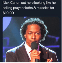 Canon, Nick, and Prayer: Nick Canon out here looking like he  selling prayer cloths & miracles for  $19.99. Nick out here..😂💯
