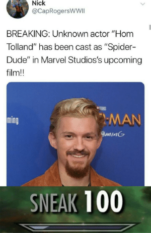 "Dude, Spider, and Marvel: Nick  @CapRogersWWII  BREAKING: Unknown actor ""Hom  Tolland"" has been cast as ""Spider-  Dude"" in Marvel Studios's upcoming  film!!  STUIGS  MAN  ming  minG  SNEAK 100 Who's this weirdo?"