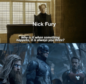 Destiny, Nick, and All The: Nick Fury  Why is it when something  happens, it is always you three? Destiny arrives all the same