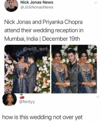 Fr😂: Nick Jonas News  @JickNonasNews  Nick Jonas and Priyanka Chopra  attend their wedding reception in  Mumbai, India | December 19th  @will ent  @fentyy  how is this wedding not over yet Fr😂