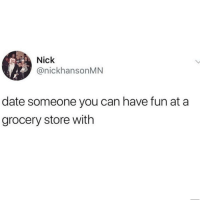Latinos, Memes, and Date: Nick  @nickhansonMN  date someone you can have fun at a  grocery store with Yess 😊😊😂😂 🔥 Follow Us 👉 @latinoswithattitude 🔥 latinosbelike latinasbelike latinoproblems mexicansbelike mexican mexicanproblems hispanicsbelike hispanic hispanicproblems latina latinas latino latinos hispanicsbelike