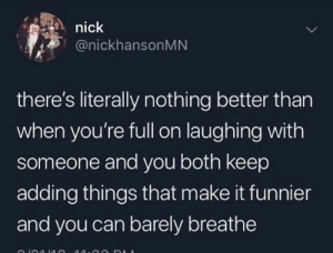 That's a great feeling via /r/wholesomememes https://ift.tt/2NeOX6l: nick  @nickhansonMN  there's literally nothing better than  when you're full on laughing with  someone and you both keep  adding things that make it funnier  and you can barely breathe That's a great feeling via /r/wholesomememes https://ift.tt/2NeOX6l