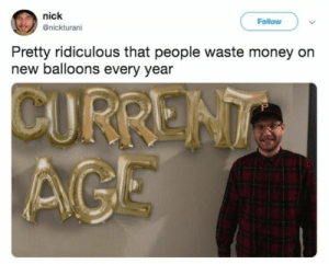 Fresh, Memes, and Money: nick  @nickturani  Follow  Pretty ridiculous that people waste money on  new balloons every year 70 FRESH MEMES FOR TODAY #850