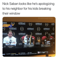 College Football, Nick Saban, and Sorry: Nick Saban looks like he's apologizing  to his neighbor for his kids breaking  their window  @oldrowjimmy  Playoff  aCFBPlayoff  aCFBPlayoff  OCFB  CFBPlayoff  aCFBPlayoff  aCFBPlayoff  BPlayoff  aCFBPlayoff  @CFBPlayoff  ACFBP  19  3Pl  OCFB  Nationalc  XAVIER McKINNEY  TUA TAGOVAILOA  NICK SABAN  cAlabama w/  161e national tities (Saban,  a  MBB:1 Duke at Wake Forest  Tue. 7 ET ESP  t  F.  CLEM> Swinney: 44  PLAYOFF  הי  CLEM > Swinney: 1 of 2 active coaches w/multiple national titles (Saban)