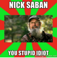 Nick: NICK SABAN  YOU STUPIDIDIOT  meme  ator,net