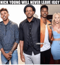Nba, Nick Young, and Iggy: NICK YOUNG WILL NEVER LEAVE IGGY  ONBAMEMES From one Iggy to another. #Warriors Nation