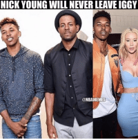 Memes, Nick Young, and Iggy: NICK YOUNG WILL NEVER LEAVE IGGY  ONBAMEMES From one Iggy to another. Warriors Nation