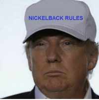 Donny knows what it is: NICKELBACK RULES Donny knows what it is