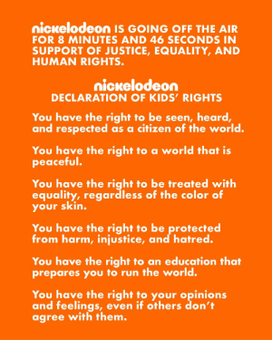 Nickelodeon went off the air for 8 minutes and 46 seconds earlier this evening in support of justice, equality, and human rights 🙏 @Nickelodeon https://t.co/upMbszAqu7: Nickelodeon went off the air for 8 minutes and 46 seconds earlier this evening in support of justice, equality, and human rights 🙏 @Nickelodeon https://t.co/upMbszAqu7
